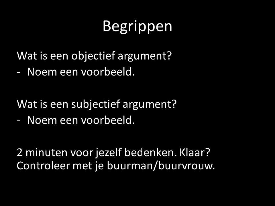 Begrippen Wat is een objectief argument. -Noem een voorbeeld.
