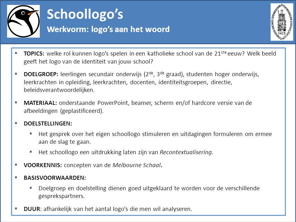 Schoollogo's Werkvorm: logo's aan het woord  TOPICS: welke rol kunnen logo's spelen in een katholieke school van de 21 ste eeuw? Welk beeld geeft het