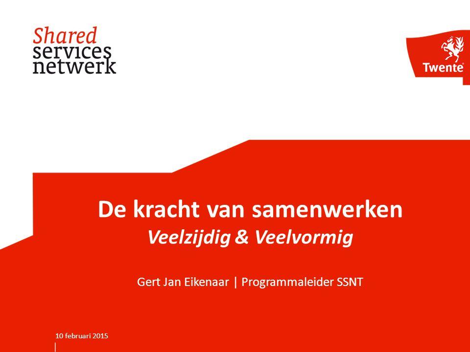 De kracht van samenwerken Veelzijdig & Veelvormig Gert Jan Eikenaar | Programmaleider SSNT 10 februari 2015