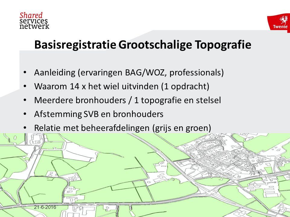 Aanleiding (ervaringen BAG/WOZ, professionals) Waarom 14 x het wiel uitvinden (1 opdracht) Meerdere bronhouders / 1 topografie en stelsel Afstemming SVB en bronhouders Relatie met beheerafdelingen (grijs en groen) 21-6-2016 Basisregistratie Grootschalige Topografie
