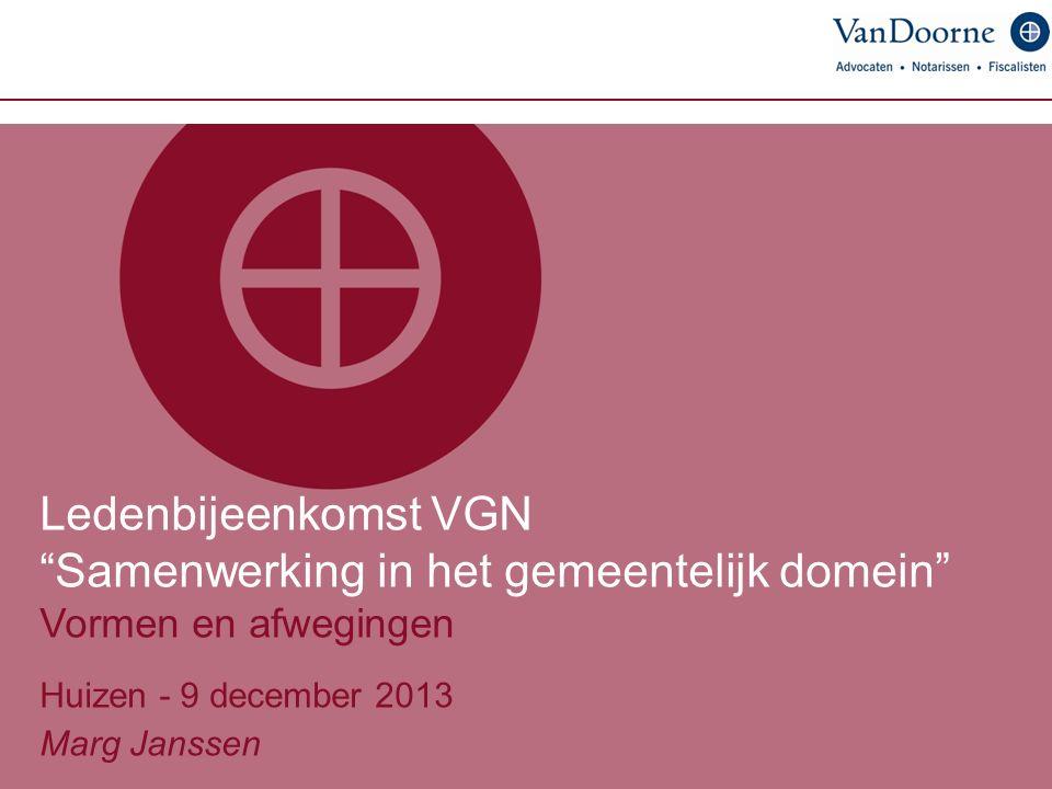 Ledenbijeenkomst VGN Samenwerking in het gemeentelijk domein Vormen en afwegingen Huizen - 9 december 2013 Marg Janssen