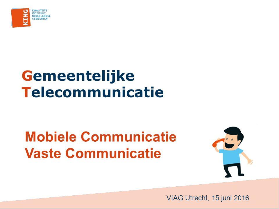 Gemeentelijke Telecommunicatie Mobiele Communicatie Vaste Communicatie VIAG Utrecht, 15 juni 2016