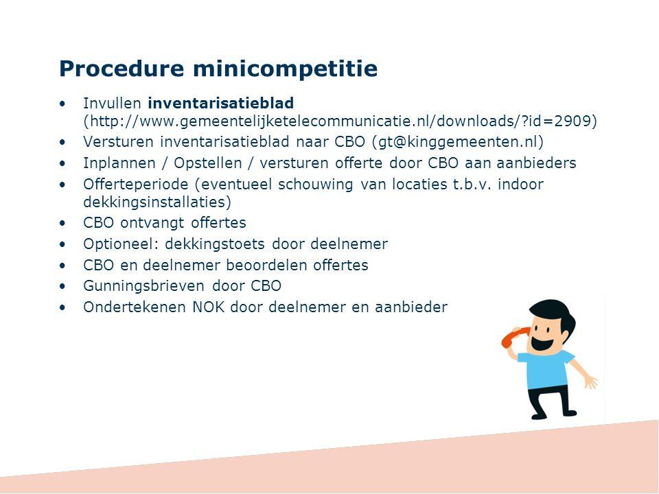 Procedure minicompetitie Invullen inventarisatieblad (http://www.gemeentelijketelecommunicatie.nl/downloads/ id=2909) Versturen inventarisatieblad naar CBO (gt@kinggemeenten.nl) Inplannen / Opstellen / versturen offerte door CBO aan aanbieders Offerteperiode (eventueel schouwing van locaties t.b.v.