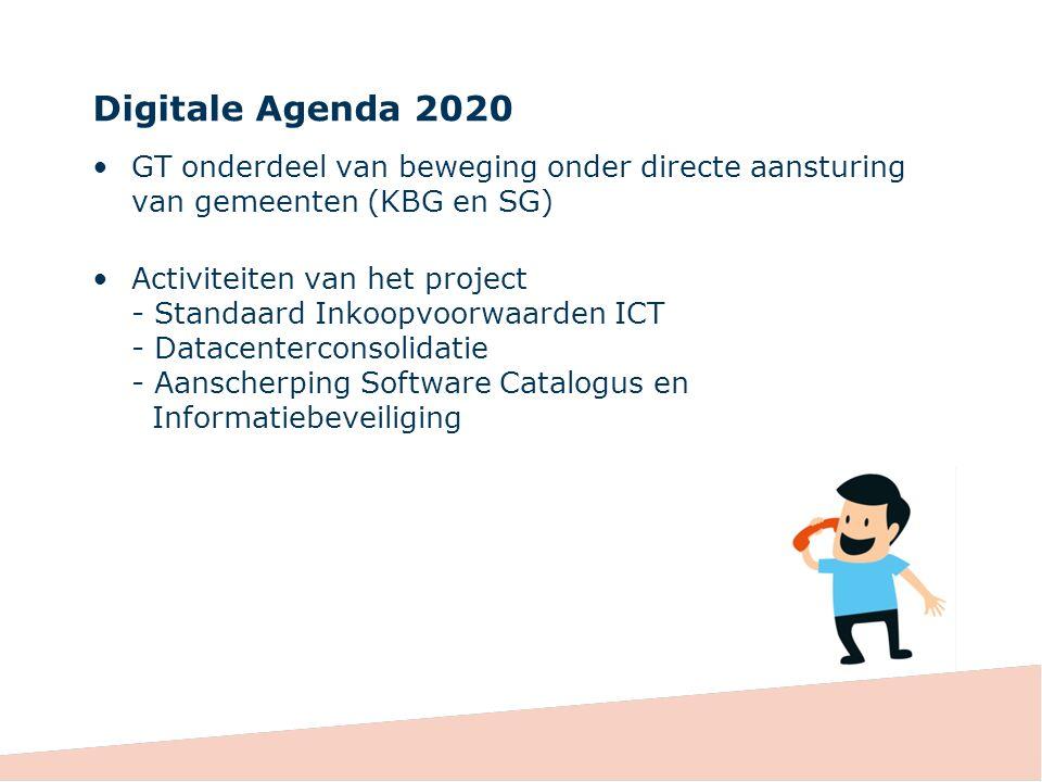 Digitale Agenda 2020 GT onderdeel van beweging onder directe aansturing van gemeenten (KBG en SG) Activiteiten van het project - Standaard Inkoopvoorwaarden ICT - Datacenterconsolidatie - Aanscherping Software Catalogus en Informatiebeveiliging