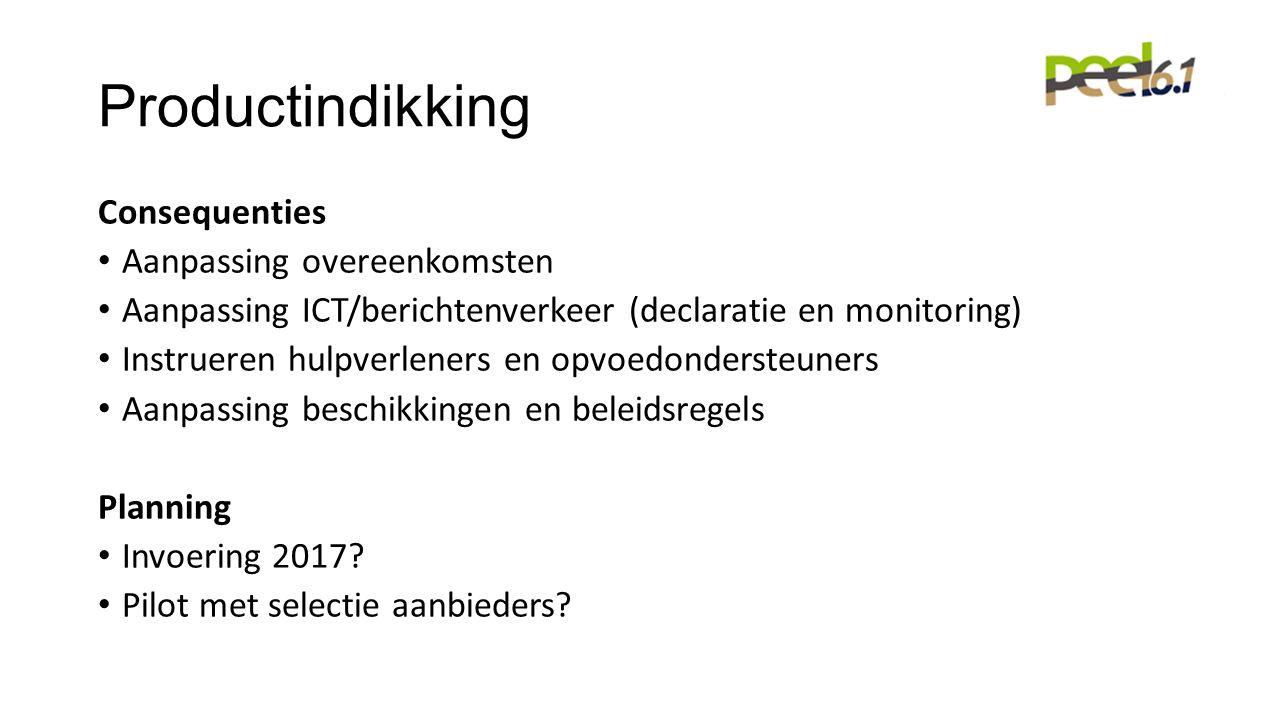 Productindikking Consequenties Aanpassing overeenkomsten Aanpassing ICT/berichtenverkeer (declaratie en monitoring) Instrueren hulpverleners en opvoedondersteuners Aanpassing beschikkingen en beleidsregels Planning Invoering 2017.