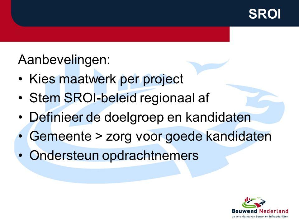SROI Aanbevelingen: Kies maatwerk per project Stem SROI-beleid regionaal af Definieer de doelgroep en kandidaten Gemeente > zorg voor goede kandidaten Ondersteun opdrachtnemers