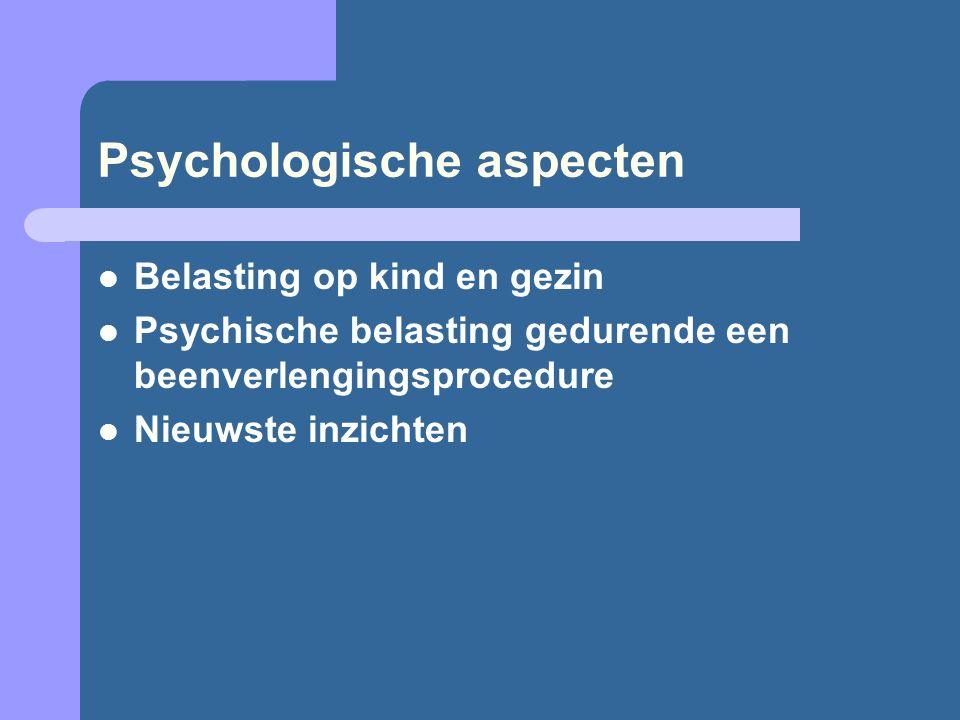Psychologische aspecten Belasting op kind en gezin Psychische belasting gedurende een beenverlengingsprocedure Nieuwste inzichten
