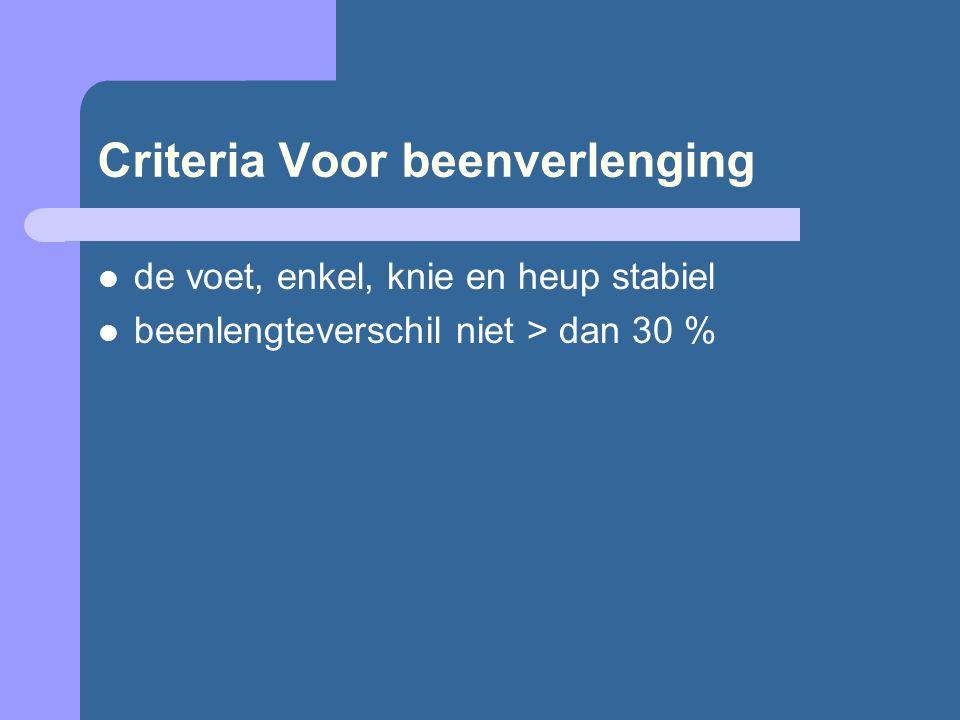 Criteria Voor beenverlenging de voet, enkel, knie en heup stabiel beenlengteverschil niet > dan 30 %