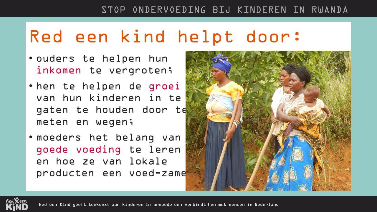 Red een kind helpt door: Red een Kind geeft toekomst aan kinderen in armoede een verbindt hen met mensen in Nederland ouders te helpen hun inkomen te