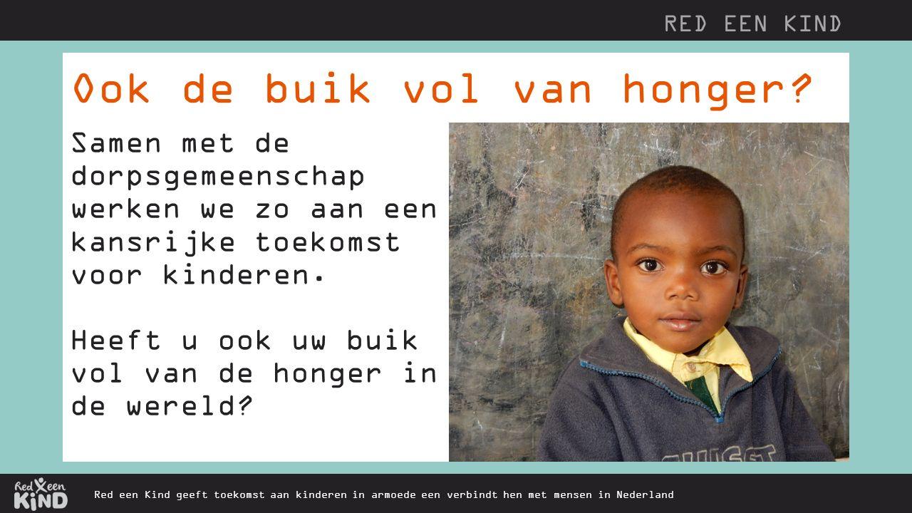 Ook de buik vol van honger? Red een Kind geeft toekomst aan kinderen in armoede een verbindt hen met mensen in Nederland Samen met de dorpsgemeenschap