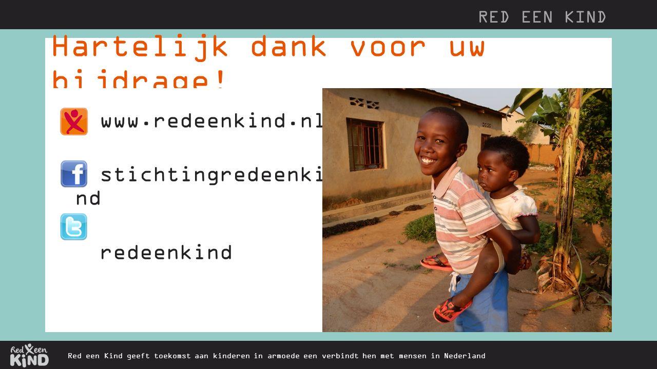 Hartelijk dank voor uw bijdrage! Red een Kind geeft toekomst aan kinderen in armoede een verbindt hen met mensen in Nederland www.redeenkind.nl sticht