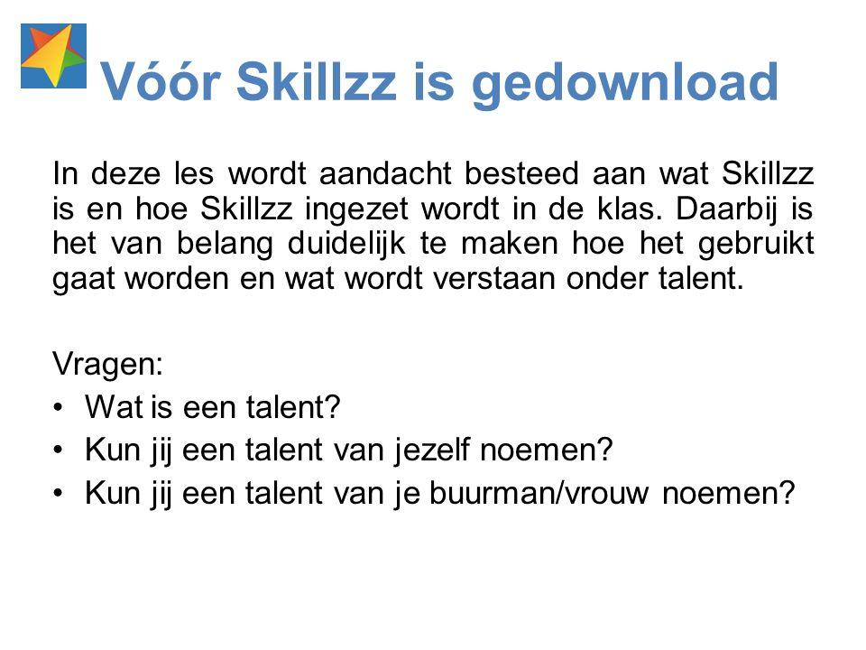 Vóór Skillzz is gedownload In deze les wordt aandacht besteed aan wat Skillzz is en hoe Skillzz ingezet wordt in de klas. Daarbij is het van belang du