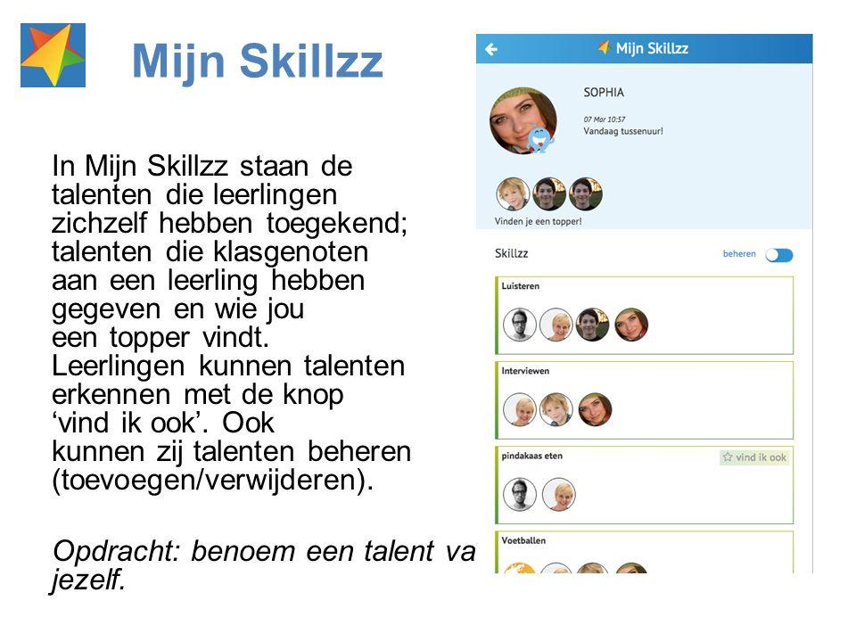 Mijn Skillzz In Mijn Skillzz staan de talenten die leerlingen zichzelf hebben toegekend; talenten die klasgenoten aan een leerling hebben gegeven en w