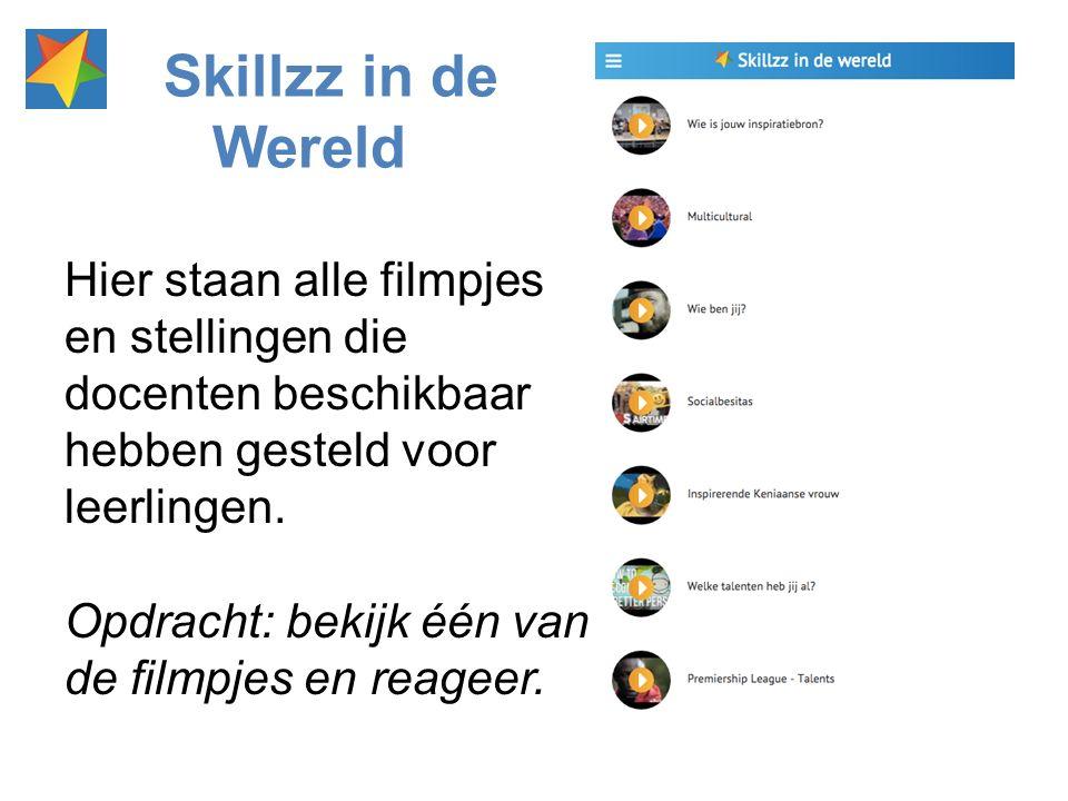 Skillzz in de Wereld Hier staan alle filmpjes en stellingen die docenten beschikbaar hebben gesteld voor leerlingen. Opdracht: bekijk één van de filmp