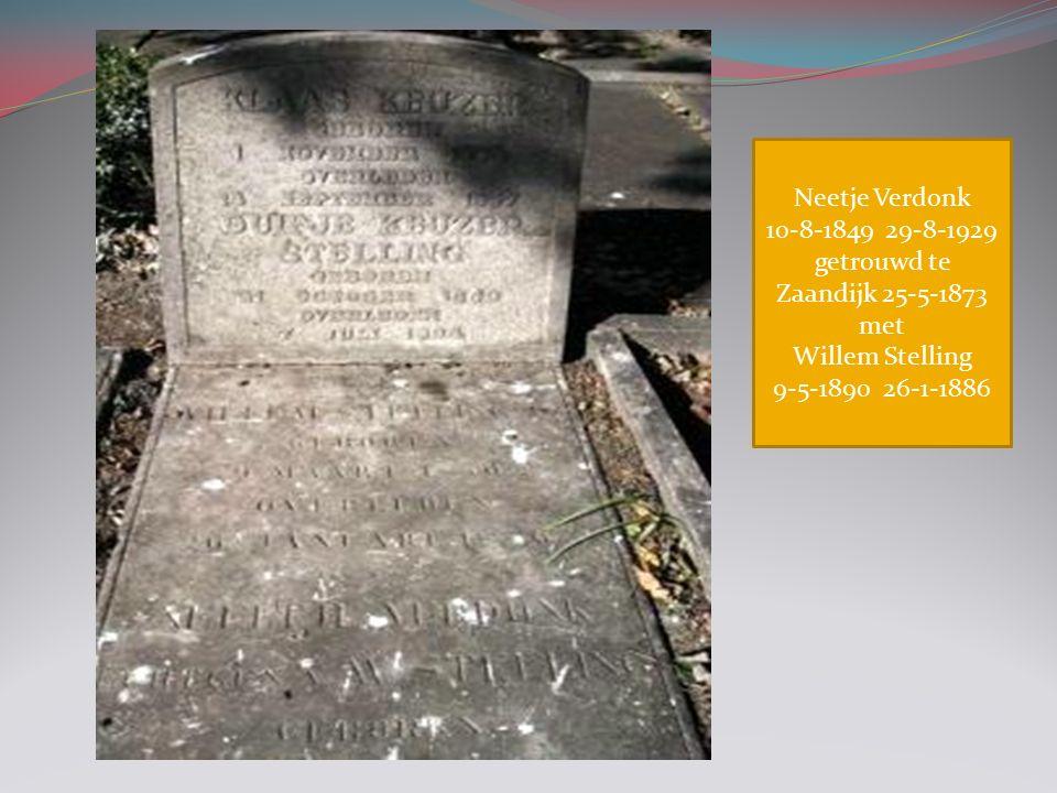 Neetje Verdonk 10-8-1849 29-8-1929 getrouwd te Zaandijk 25-5-1873 met Willem Stelling 9-5-1890 26-1-1886