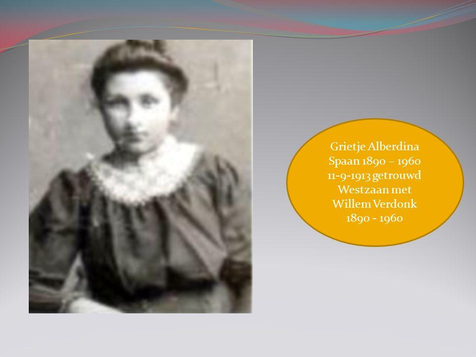 Grietje Alberdina Spaan 1890 – 1960 11-9-1913 getrouwd Westzaan met Willem Verdonk 1890 - 1960