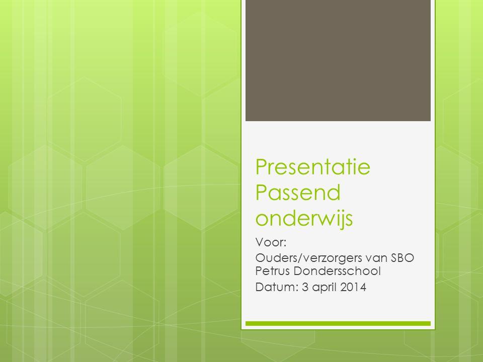 Presentatie Passend onderwijs Voor: Ouders/verzorgers van SBO Petrus Dondersschool Datum: 3 april 2014