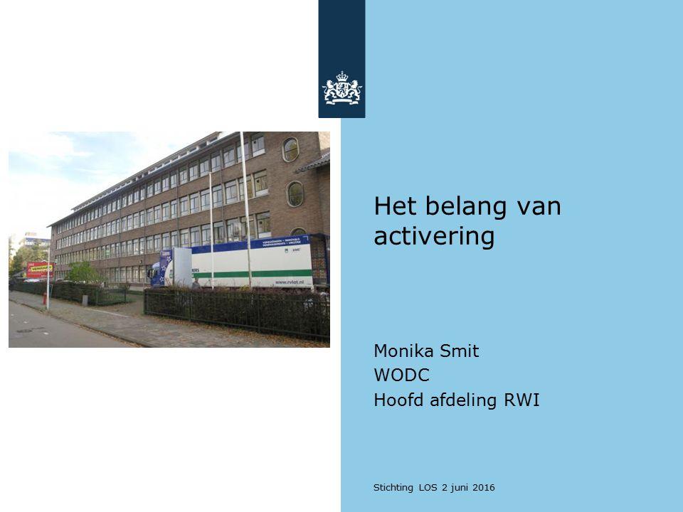 Het belang van activering Monika Smit WODC Hoofd afdeling RWI Stichting LOS 2 juni 2016