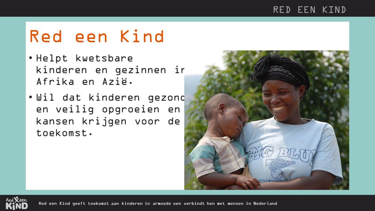 Red een Kind geeft toekomst aan kinderen in armoede een verbindt hen met mensen in Nederland Helpt kwetsbare kinderen en gezinnen in Afrika en Azië.