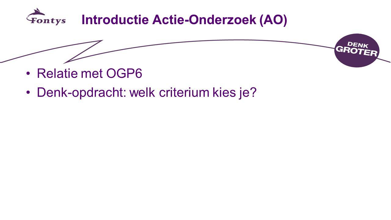 Introductie Actie-Onderzoek (AO) Relatie met OGP6 Denk-opdracht: welk criterium kies je?
