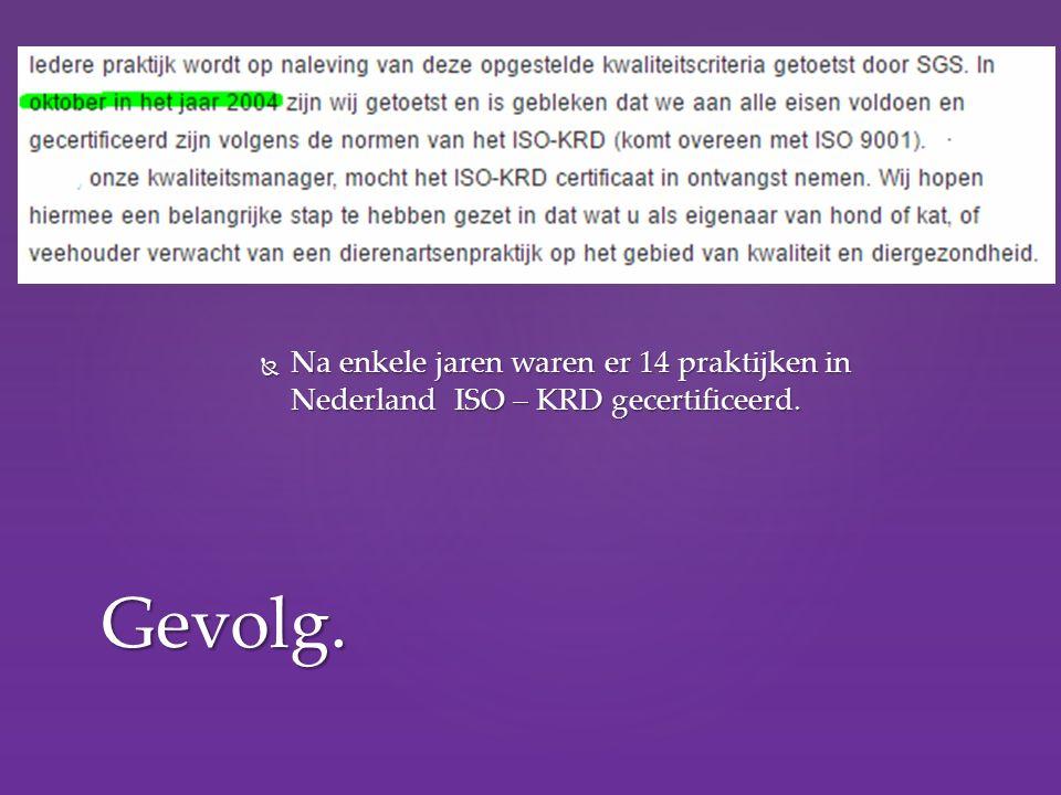  Na enkele jaren waren er 14 praktijken in Nederland ISO – KRD gecertificeerd. Gevolg.