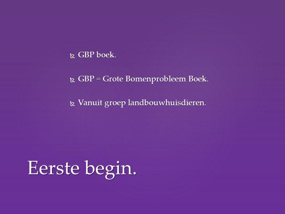  GBP boek.  GBP = Grote Bomenprobleem Boek.  Vanuit groep landbouwhuisdieren. Eerste begin.