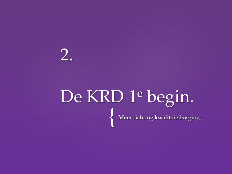 { Meer richting kwaliteitsborging, 2. De KRD 1 e begin.