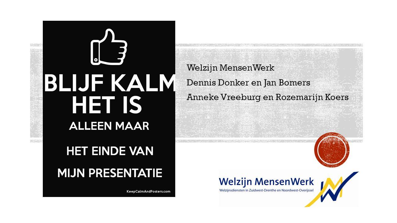Welzijn MensenWerk Dennis Donker en Jan Bomers Anneke Vreeburg en Rozemarijn Koers