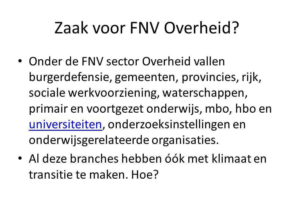 Zaak voor FNV Overheid? Onder de FNV sector Overheid vallen burgerdefensie, gemeenten, provincies, rijk, sociale werkvoorziening, waterschappen, prima