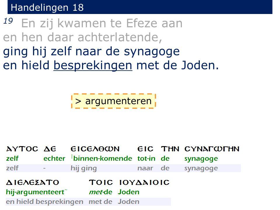 Handelingen 18 19 En zij kwamen te Efeze aan en hen daar achterlatende, ging hij zelf naar de synagoge en hield besprekingen met de Joden. > argumente