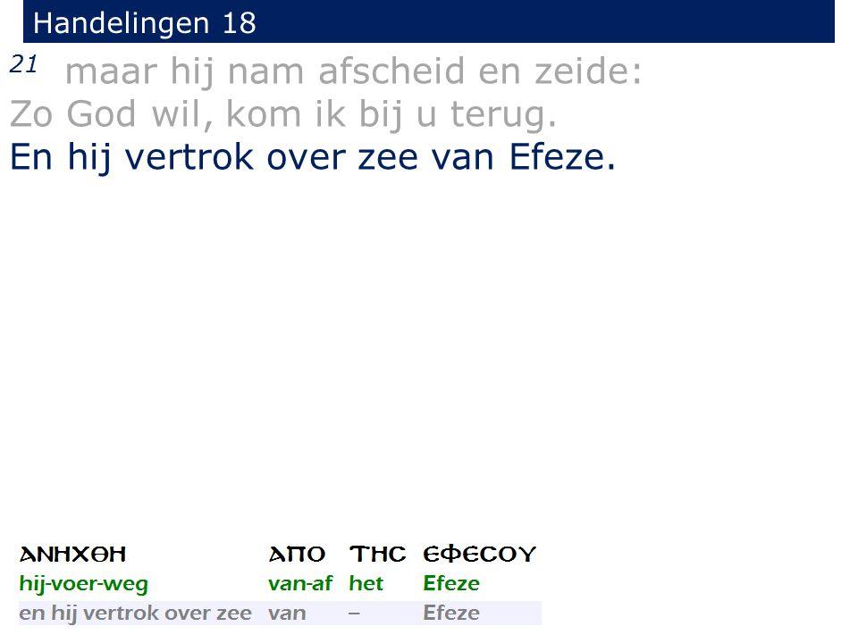 Handelingen 18 21 maar hij nam afscheid en zeide: Zo God wil, kom ik bij u terug. En hij vertrok over zee van Efeze.