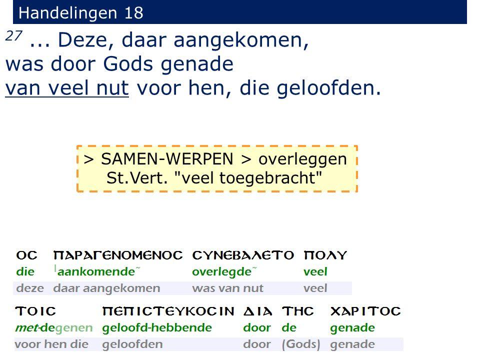 Handelingen 18 27... Deze, daar aangekomen, was door Gods genade van veel nut voor hen, die geloofden. > SAMEN-WERPEN > overleggen St.Vert.