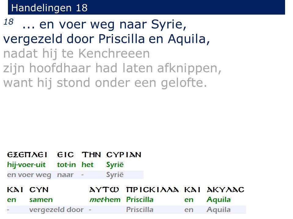Handelingen 18 18... en voer weg naar Syrie, vergezeld door Priscilla en Aquila, nadat hij te Kenchreeen zijn hoofdhaar had laten afknippen, want hij