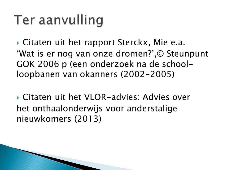  Citaten uit het rapport Sterckx, Mie e.a. 'Wat is er nog van onze dromen?',© Steunpunt GOK 2006 p (een onderzoek na de school- loopbanen van okanner