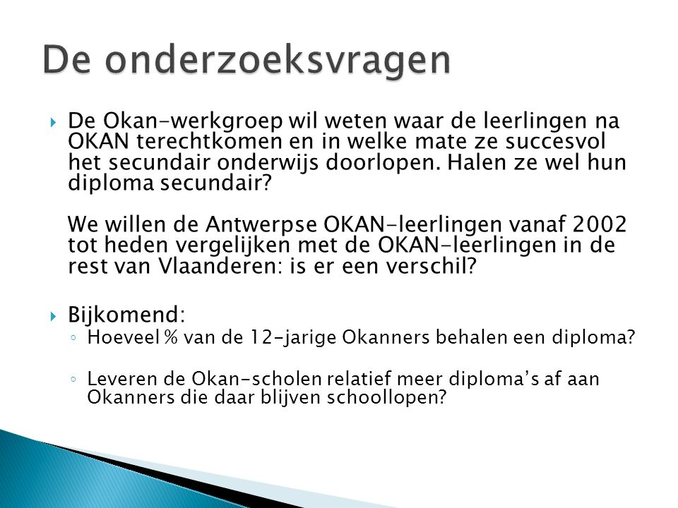  De Okan-werkgroep wil weten waar de leerlingen na OKAN terechtkomen en in welke mate ze succesvol het secundair onderwijs doorlopen.
