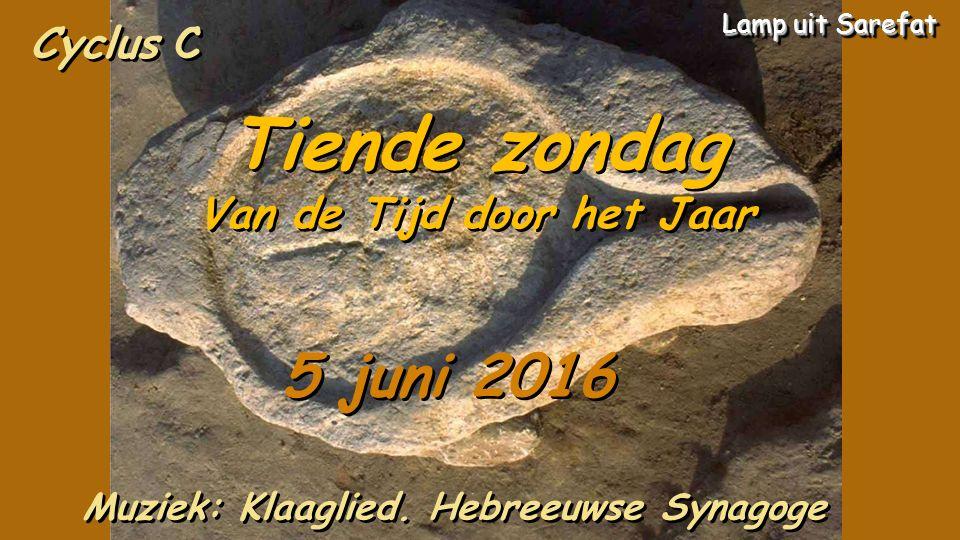 Cyclus C Tiende zondag Van de Tijd door het Jaar Tiende zondag Van de Tijd door het Jaar 5 juni 2016 Muziek: Klaaglied.