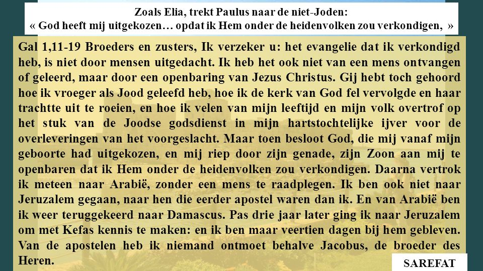 Gal 1,11-19 Broeders en zusters, Ik verzeker u: het evangelie dat ik verkondigd heb, is niet door mensen uitgedacht.
