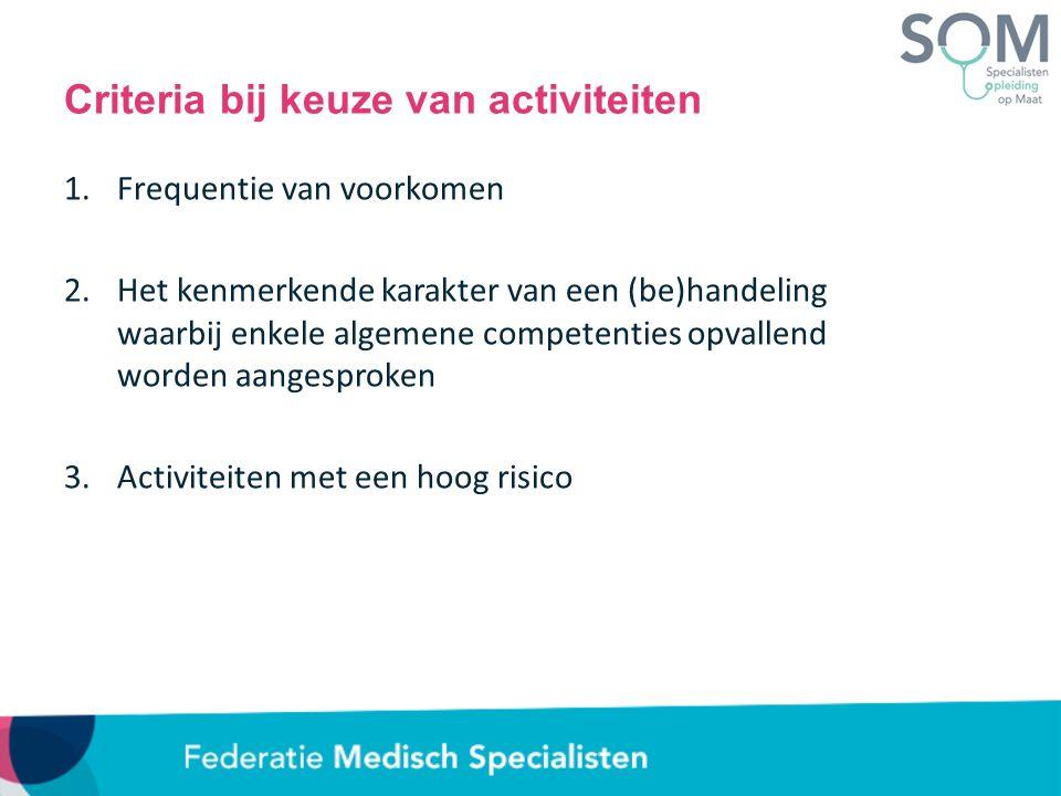 Criteria bij keuze van activiteiten 1.Frequentie van voorkomen 2.Het kenmerkende karakter van een (be)handeling waarbij enkele algemene competenties opvallend worden aangesproken 3.Activiteiten met een hoog risico