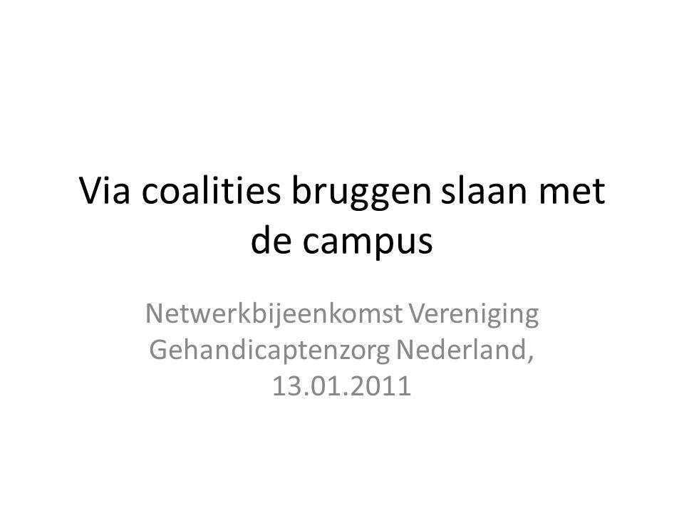 Via coalities bruggen slaan met de campus Netwerkbijeenkomst Vereniging Gehandicaptenzorg Nederland, 13.01.2011