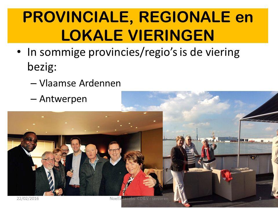 PROVINCIALE, REGIONALE en LOKALE VIERINGEN In sommige provincies/regio's is de viering bezig: – Vlaamse Ardennen – Antwerpen 22/02/20162Noella Jacobs CD&V - senioren