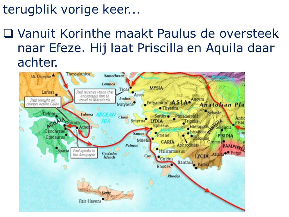 terugblik vorige keer...  Vanuit Korinthe maakt Paulus de oversteek naar Efeze.