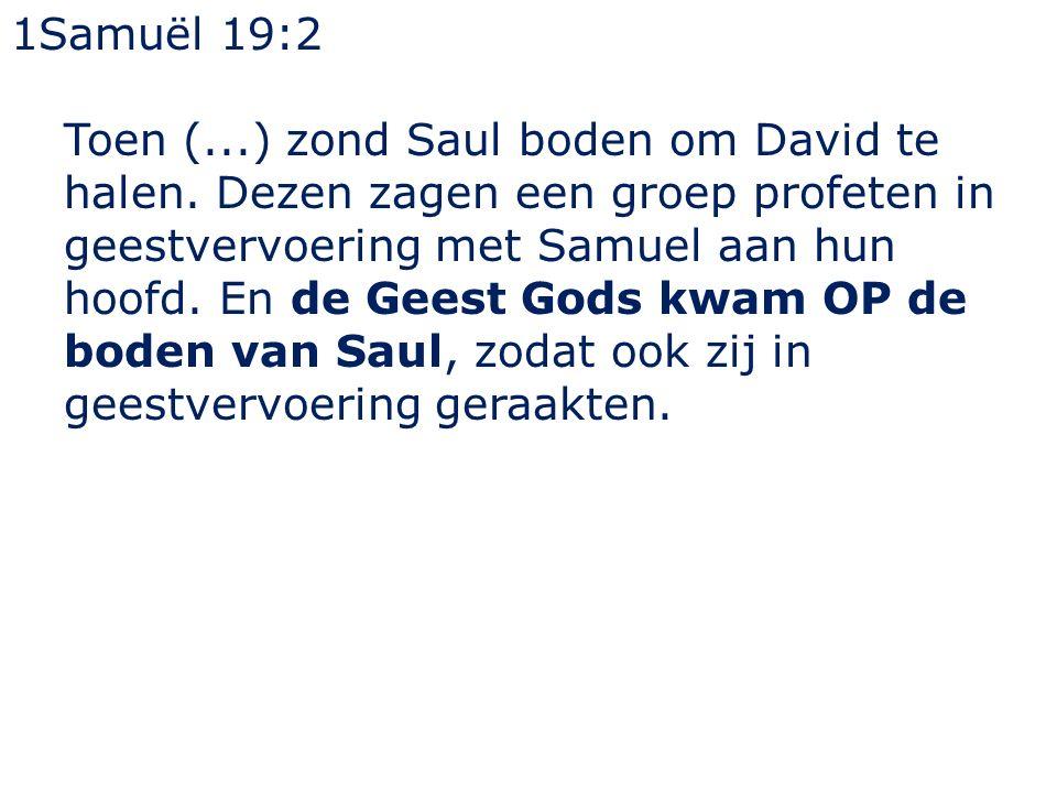 1Samuël 19:2 Toen (...) zond Saul boden om David te halen.