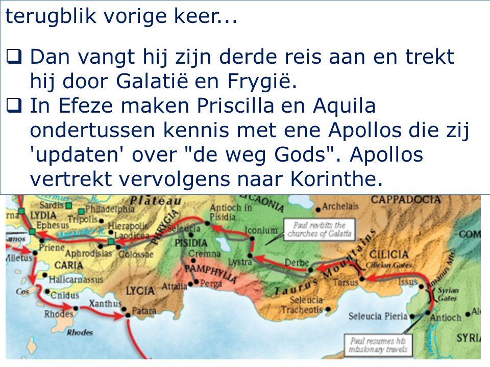 terugblik vorige keer...  Dan vangt hij zijn derde reis aan en trekt hij door Galatië en Frygië.