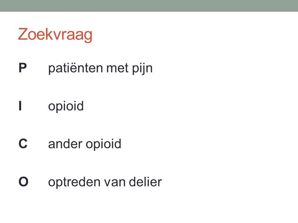 Zoekvraag P patiënten met pijn I opioid C ander opioid O optreden van delier