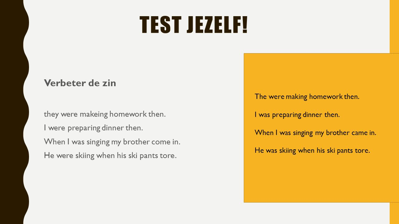 TEST JEZELF. Verbeter de zin they were makeing homework then.