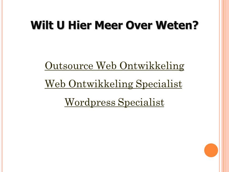 Outsource Web Ontwikkeling Web Ontwikkeling Specialist Wordpress Specialist Wilt U Hier Meer Over Weten