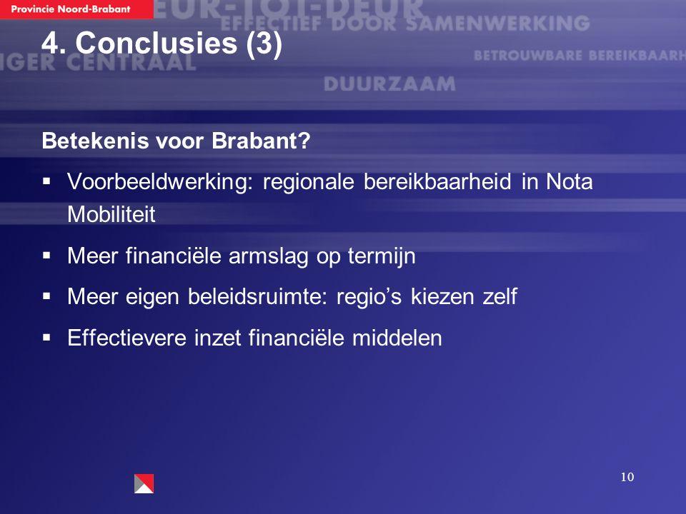 10 4. Conclusies (3) Betekenis voor Brabant?  Voorbeeldwerking: regionale bereikbaarheid in Nota Mobiliteit  Meer financiële armslag op termijn  Me