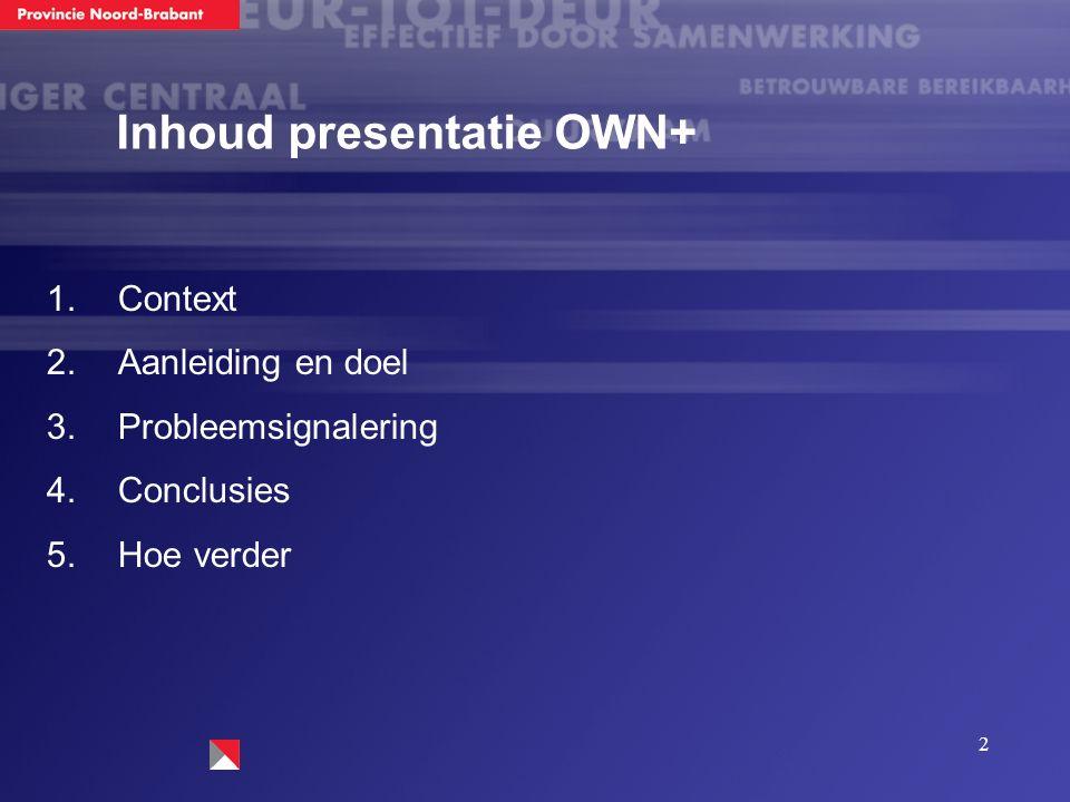 2 Inhoud presentatie OWN+  Context  Aanleiding en doel  Probleemsignalering  Conclusies  Hoe verder