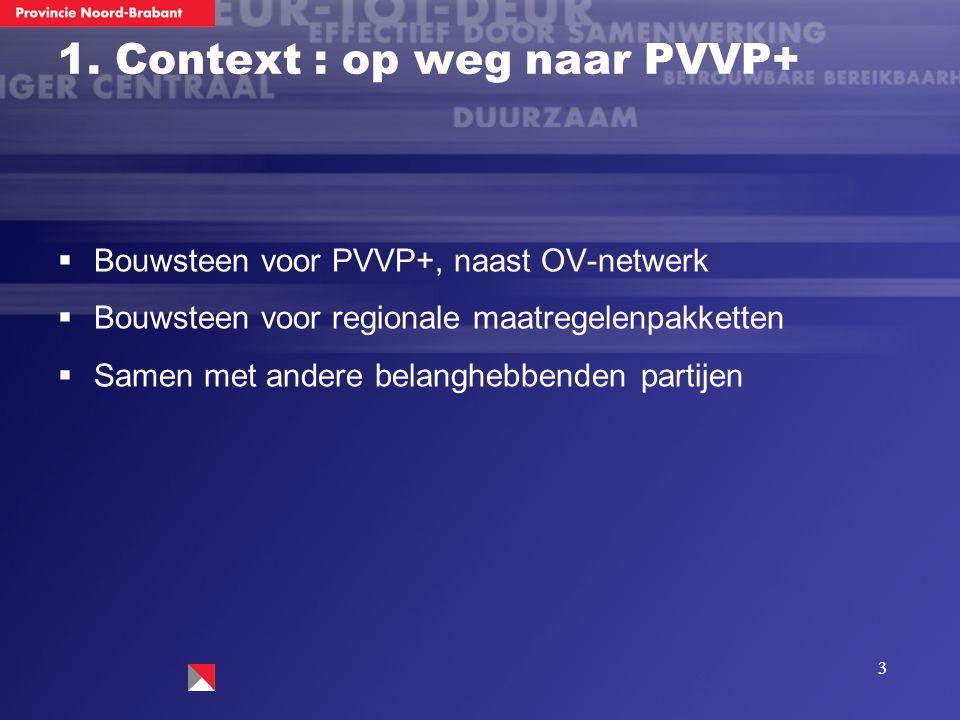 3 1. Context : op weg naar PVVP+  Bouwsteen voor PVVP+, naast OV-netwerk  Bouwsteen voor regionale maatregelenpakketten  Samen met andere belangheb