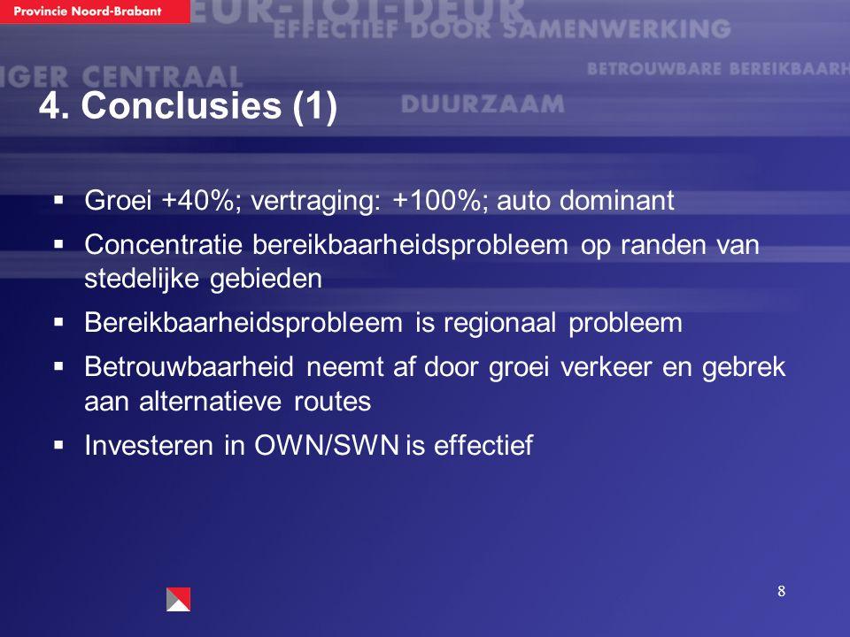 8 4. Conclusies (1)  Groei +40%; vertraging: +100%; auto dominant  Concentratie bereikbaarheidsprobleem op randen van stedelijke gebieden  Bereikba